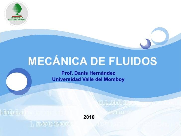 MECÁNICA DE FLUIDOS Prof. Danis Hernández Universidad Valle del Momboy 2010