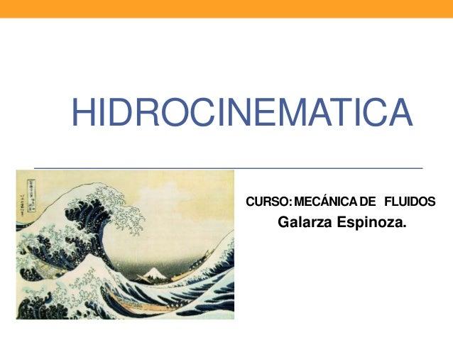 HIDROCINEMATICA  CURSO: MECÁNICA DE FLUIDOS  Galarza Espinoza.