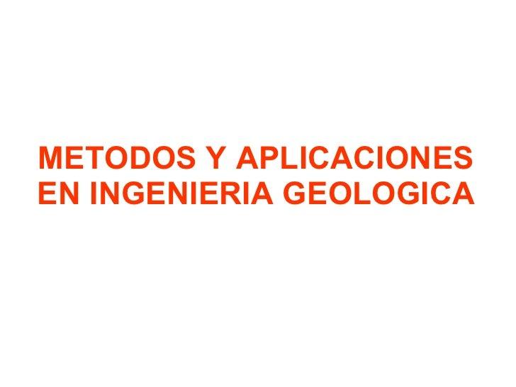 METODOS Y APLICACIONES EN INGENIERIA GEOLOGICA