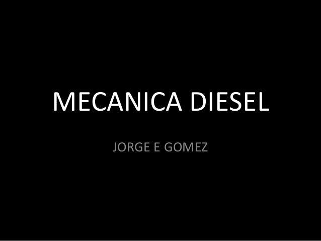 MECANICA DIESEL JORGE E GOMEZ