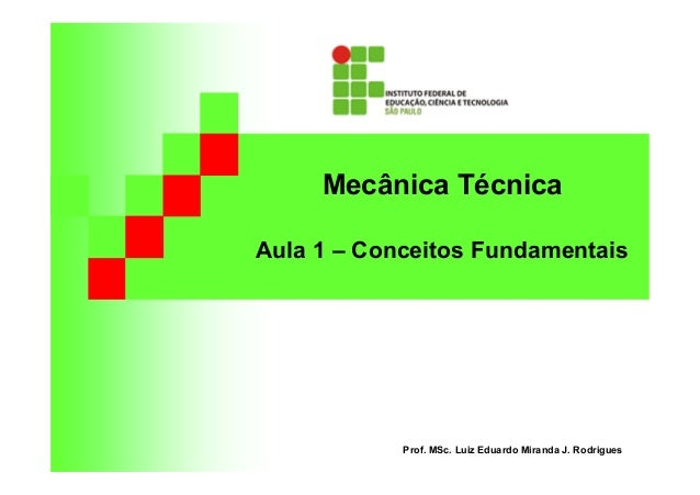 Mecânica Técnica Aula 1 – Conceitos Fundamentais Prof. MSc. Luiz Eduardo Miranda J. Rodrigues