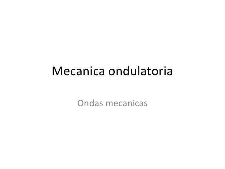 Mecanica ondulatoria<br />Ondas mecanicas<br />