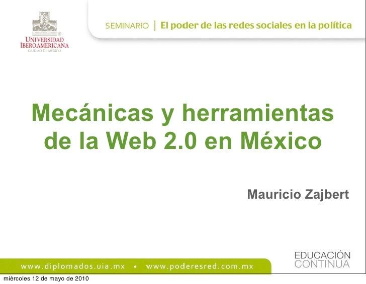Mecánicas y herramientas           de la Web 2.0 en México                                 Mauricio Zajbert     miércoles ...