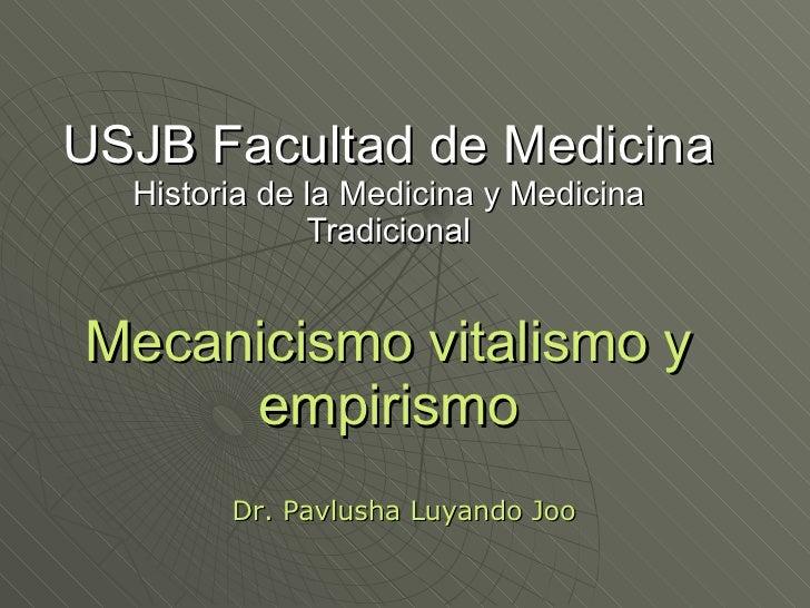 USJB Facultad de Medicina Historia de la Medicina y Medicina Tradicional Mecanicismo vitalismo y empirismo Dr. Pavlusha Lu...