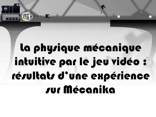 La physique mécaniqueintuitive par le jeu vidéo :résultats d'une expériencesur Mécanika