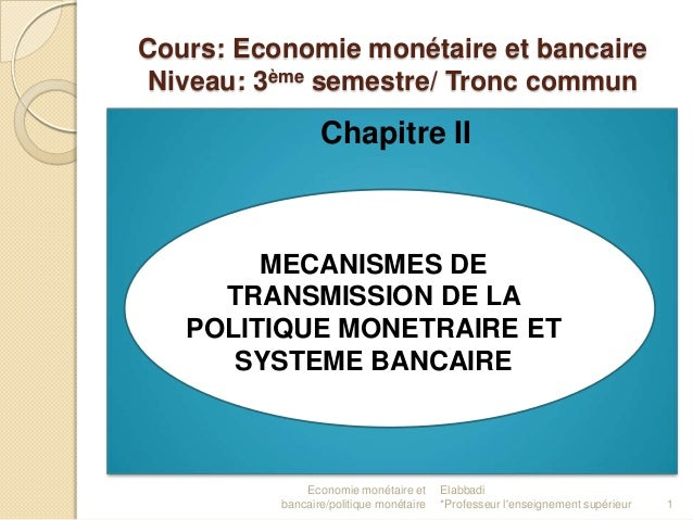 Cours: Economie monétaire et bancaire Niveau: 3ème semestre/ Tronc commun  Chapitre II  MECANISMES DE TRANSMISSION DE LA P...