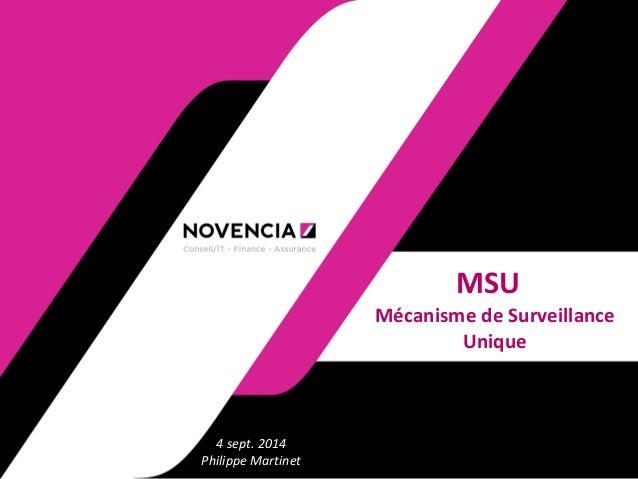 MSU  Mécanisme de Surveillance Unique  4 sept. 2014 Philippe Martinet