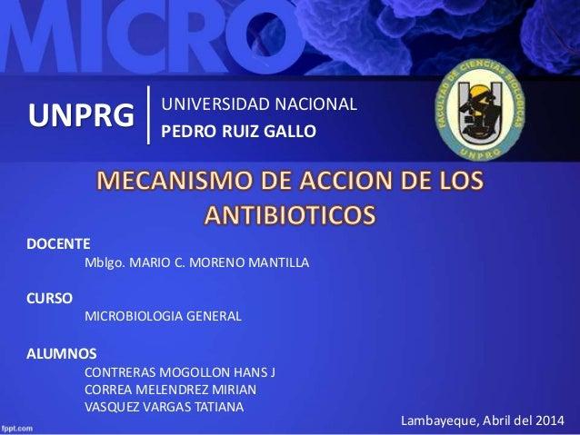 UNPRG UNIVERSIDAD NACIONAL PEDRO RUIZ GALLO DOCENTE Mblgo. MARIO C. MORENO MANTILLA CURSO MICROBIOLOGIA GENERAL ALUMNOS CO...