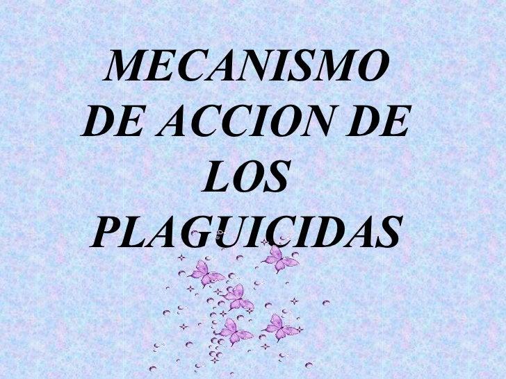 MECANISMODE ACCION DE    LOSPLAGUICIDAS