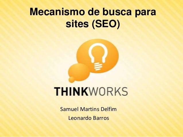 Mecanismo de busca para      sites (SEO)     Samuel Martins Delfim       Leonardo Barros