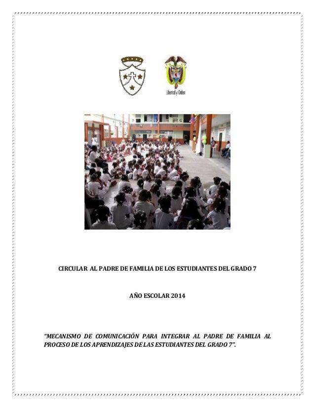 """CIRCULAR AL PADRE DE FAMILIA DE LOS ESTUDIANTES DEL GRADO 7 AÑO ESCOLAR 2014 """"MECANISMO DE COMUNICACIÓN PARA INTEGRAR AL P..."""