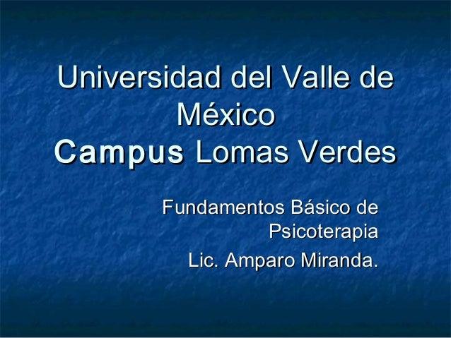 Universidad del Valle deUniversidad del Valle de MéxicoMéxico CampusCampus Lomas VerdesLomas Verdes Fundamentos Básico deF...