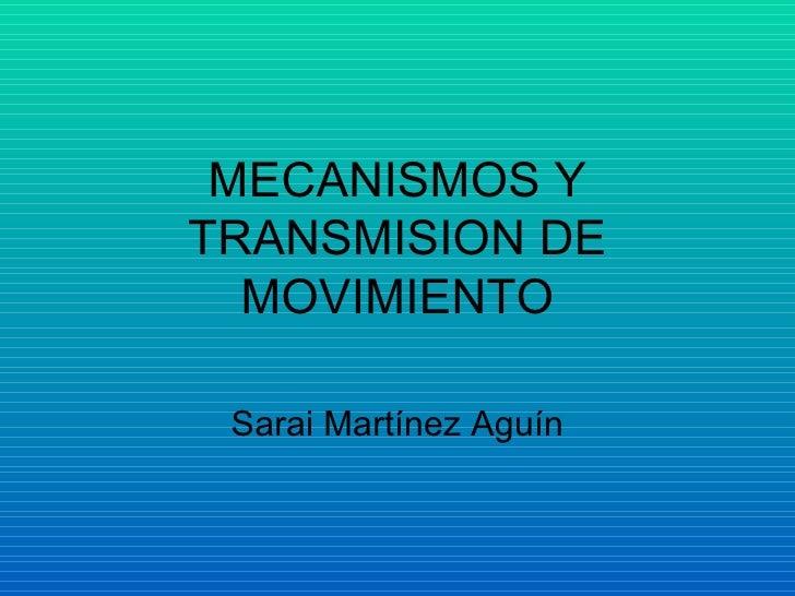 MECANISMOS Y TRANSMISION DE MOVIMIENTO Sarai Martínez Aguín