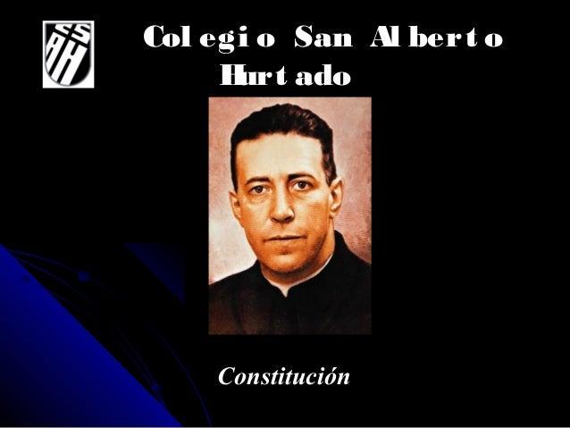 Col egi o San Al bert o Hurt ado ConstituciónConstitución