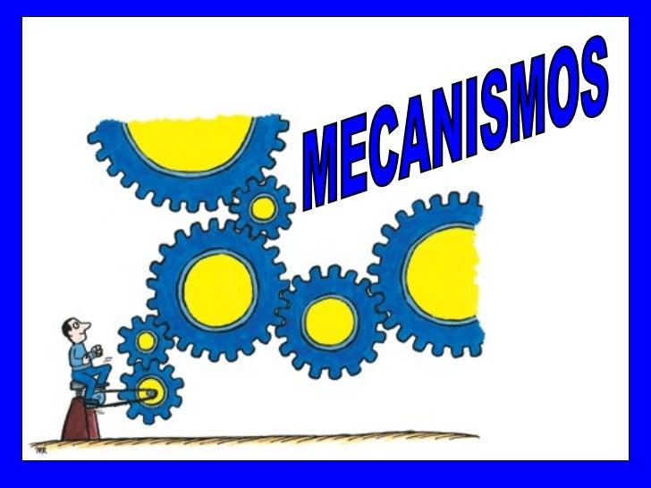 MECANISMOS             Son elementos que permiten transformar un           movimiento o fuerza en otro movimiento o fuerza...