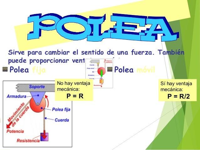 Polipasto: combinación de poleas fijas y móviles Ventaja mecánica: 2 P = R/2 Ventaja mecánica: 3 P = R/3