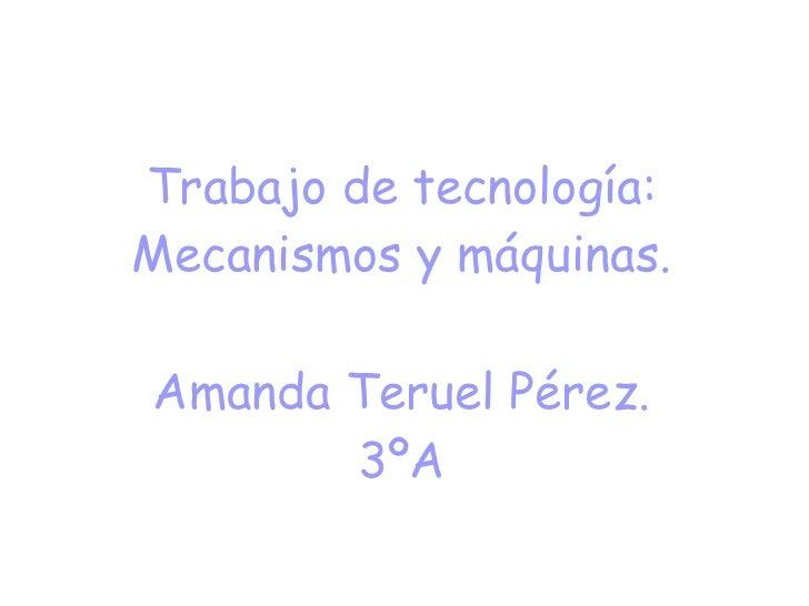 Trabajo de tecnología: Mecanismos y máquinas. Amanda Teruel Pérez. 3ºA