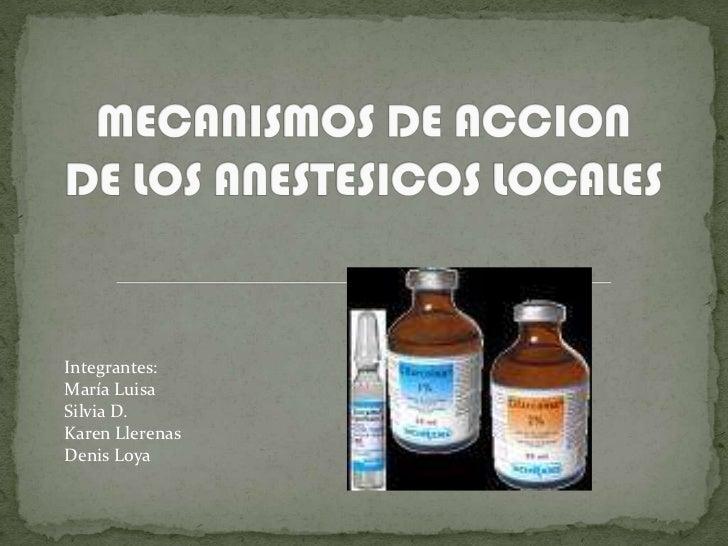 MECANISMOS DE ACCION DE LOS ANESTESICOS LOCALES<br />Integrantes:<br />María Luisa<br />Silvia D.<br />Karen Llerenas<br /...
