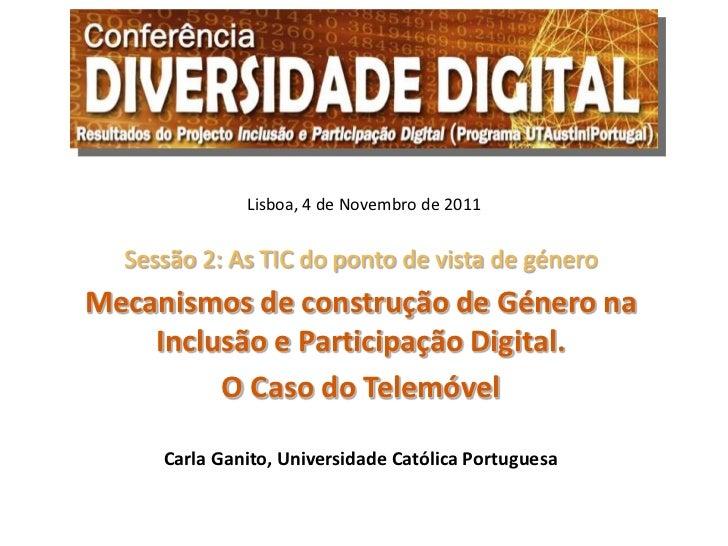 Lisboa, 4 de Novembro de 2011  Sessão 2: As TIC do ponto de vista de géneroMecanismos de construção de Género na    Inclus...