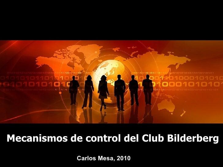 Mecanismos de control del Club Bilderberg C arlos Mesa, 2010