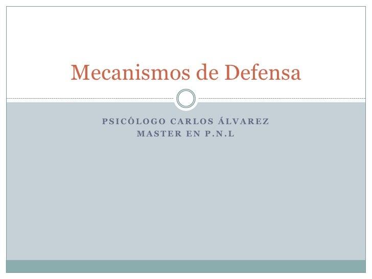 Psicólogo Carlos Álvarez<br />Master en P.N.L<br />Mecanismos de Defensa<br />