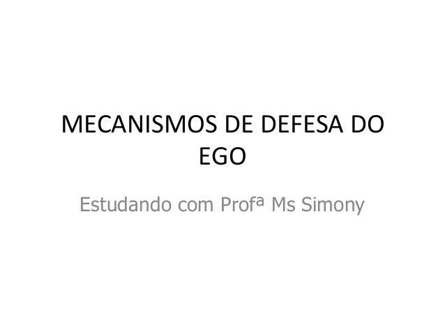 MECANISMOS DE DEFESA DOEGOEstudando com Profª Ms Simony
