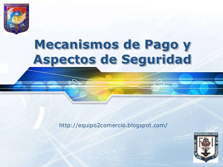 Mecanismos de Pago y Aspectos de Seguridad<br />http://equipo2comercio.blogspot.com/<br />