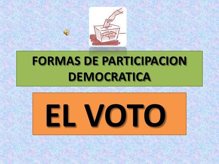 FORMAS DE PARTICIPACION DEMOCRATICA<br />EL VOTO<br /><br />