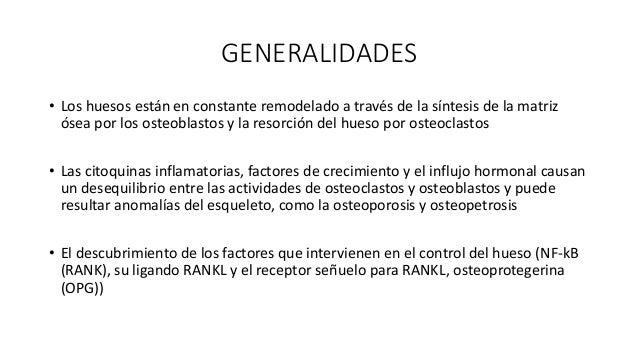 GENERALIDADES • La unión de RANKL a su receptor RANK proporciona la señal crucial para impulsar los osteoclastos • La unió...