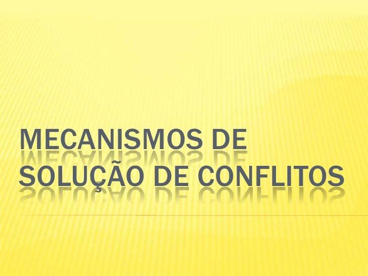 MECANISMOS DESOLUÇÃO DE CONFLITOS