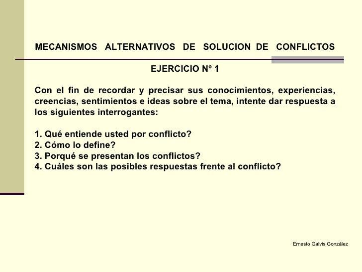MECANISMOS  ALTERNATIVOS  DE  SOLUCION  DE  CONFLICTOS  EJERCICIO Nº 1 Con el fin de recordar y precisar sus conocimientos...