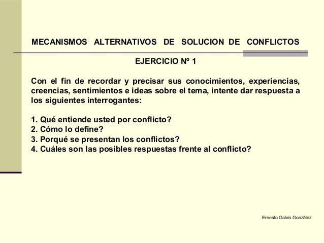 MECANISMOS ALTERNATIVOS DE SOLUCION DE CONFLICTOS EJERCICIO Nº 1 Con el fin de recordar y precisar sus conocimientos, expe...