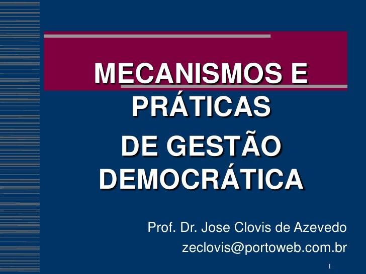 MECANISMOS E   PRÁTICAS  DE GESTÃO DEMOCRÁTICA   Prof. Dr. Jose Clovis de Azevedo         zeclovis@portoweb.com.br        ...