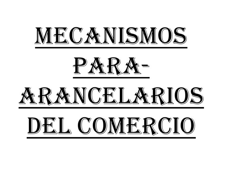 MECANISMOS PARA-ARANCELARIOS DEL COMERCIO<br />