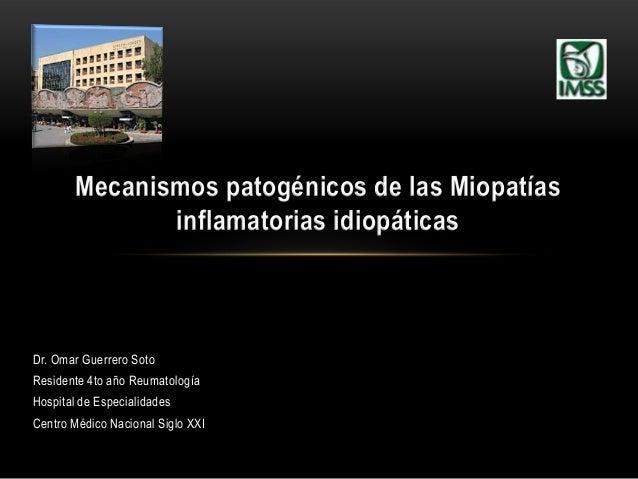 Dr. Omar Guerrero SotoResidente 4to año ReumatologíaHospital de EspecialidadesCentro Médico Nacional Siglo XXIMecanismos p...