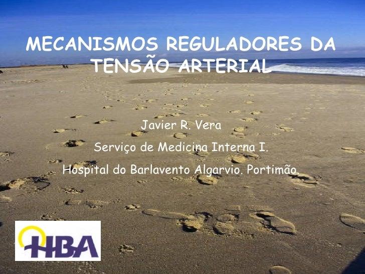 MECANISMOS REGULADORES DA     TENSÃO ARTERIAL               Javier R. Vera       Serviço de Medicina Interna I.  Hospital ...