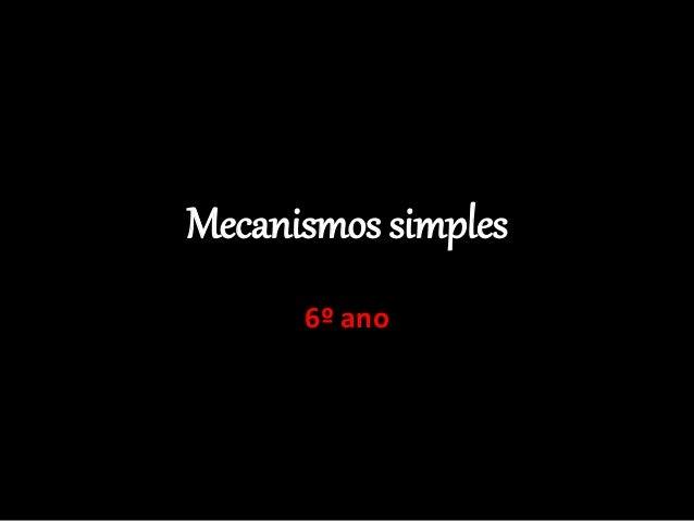 Mecanismos simples 6º ano