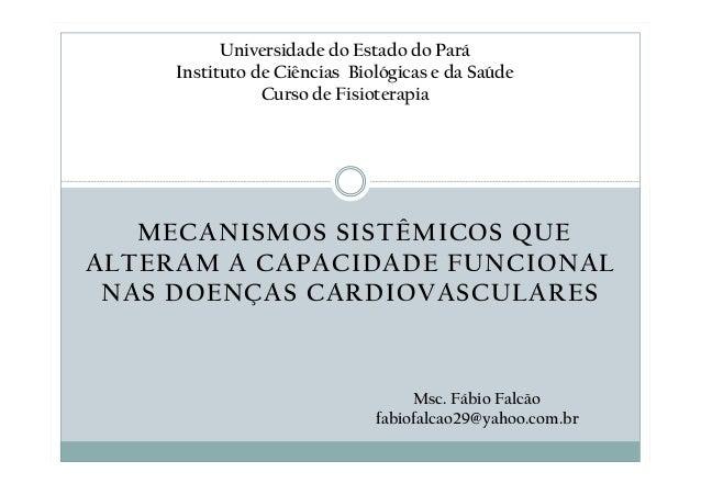 MECANISMOS SISTÊMICOS QUE ALTERAM A CAPACIDADE FUNCIONAL NAS DOENÇAS CARDIOVASCULARES Universidade do Estado do Pará Insti...