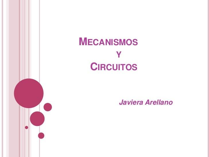 Mecanismos                      y               Circuitos<br />                              Javiera Arellano<br />