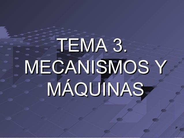 TEMA 3.TEMA 3. MECANISMOS YMECANISMOS Y MÁQUINASMÁQUINAS