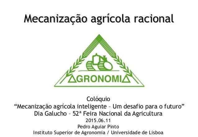 """Mecanização agrícola racional Colóquio """"Mecanização agrícola inteligente – Um desafio para o futuro"""" Dia Galucho – 52ª Fei..."""