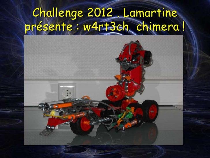 Challenge 2012 . Lamartineprésente : w4rt3ch chimera !