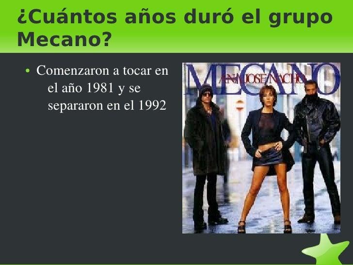 ¿Cuántos años duró el grupoMecano?    ●   Comenzaronatocaren         elaño1981yse         separaronenel1992  ...