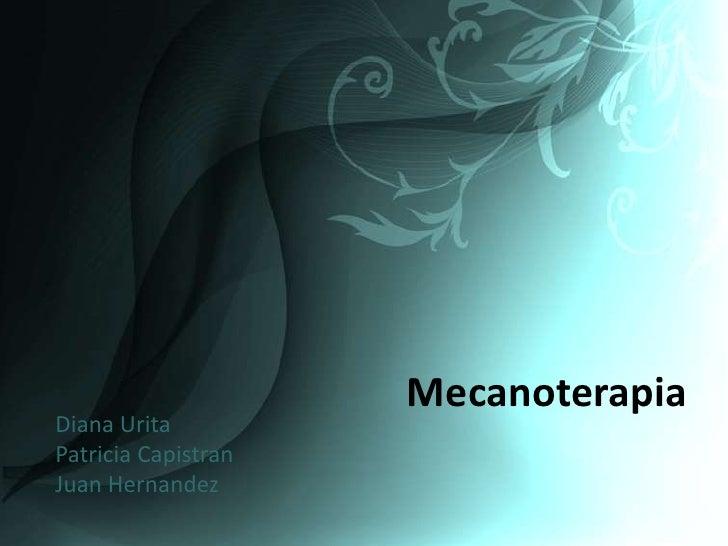 MecanoterapiaDiana UritaPatricia CapistranJuan Hernandez