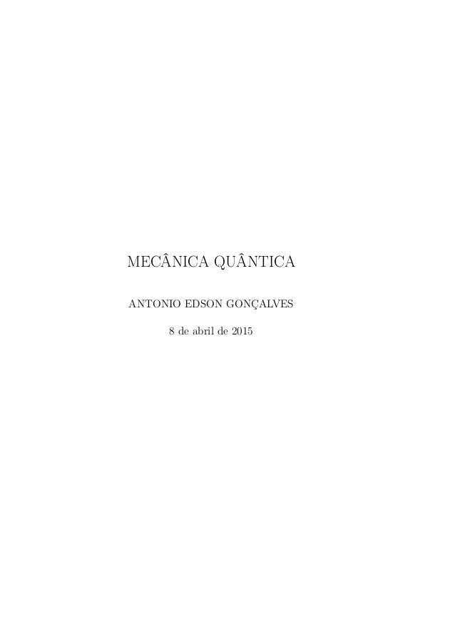 MECÂNICA QUÂNTICA ANTONIO EDSON GONÇALVES 8 de abril de 2015