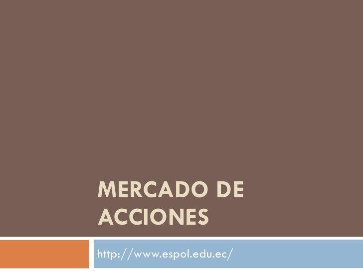 MERCADO DE ACCIONES http://www.espol.edu.ec/