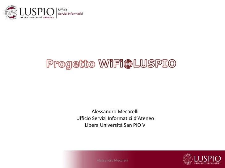 Alessandro Mecarelli Ufficio Servizi Informatici d'Ateneo Libera Università San PIO V Alessandro Mecarelli