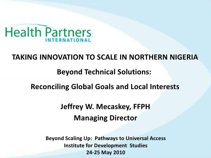 TAKING INNOVATION TO SCALE IN NORTHERN NIGERIABeyond Technical Solutions: Reconciling Global Goals and Local Interests<br...