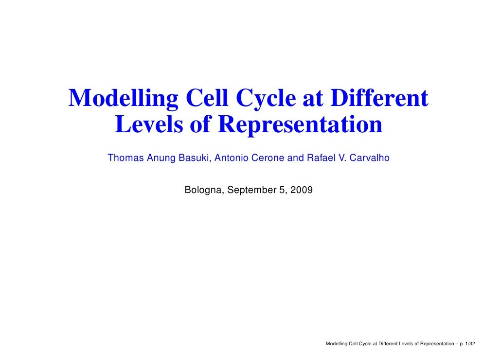 Modelling Cell Cycle at Different    Levels of Representation    Thomas Anung Basuki, Antonio Cerone and Rafael V. Carvalh...