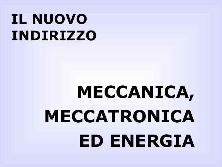 IL NUOVO INDIRIZZO MECCANICA, MECCATRONICA ED ENERGIA
